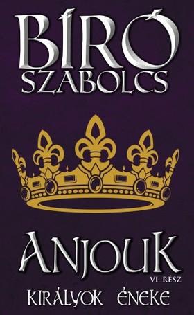 Bíró Szabolcs - Anjouk VI. (Királyok éneke) [eKönyv: epub, mobi]