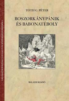 Tóth G. Péter - Tóth G. Péter: Boszorkánypánik és babonatéboly