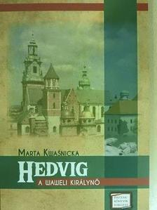 Marta Kwasnicka - Hedvig a waweli királynő [antikvár]