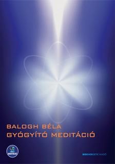 BALOGH BÉLA - Gyógyító meditáció [eKönyv: epub, mobi]