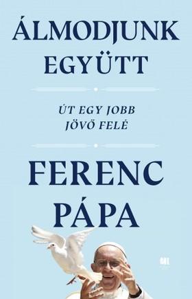 Ferenc pápa - Álmodjunk együtt - Út egy jobb jövő felé [eKönyv: epub, mobi]