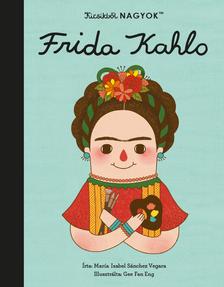 María Isabel Sanchez Vegara - Kicsikből NAGYOK - Frida Kahlo