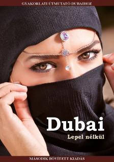 Pálffy Viktória - Dubai lepel nélkül - Gyakorlati útmutató Dubaihoz