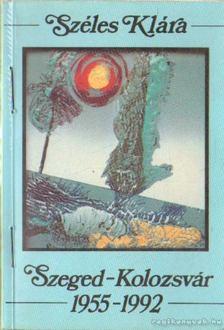 Széles Klára - Szeged-Kolozsvár 1955-1992 [antikvár]