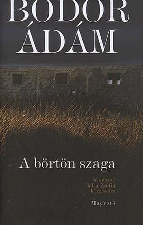 Bodor Ádám - A BÖRTÖN SZAGA - ÚJ BORÍTÓ