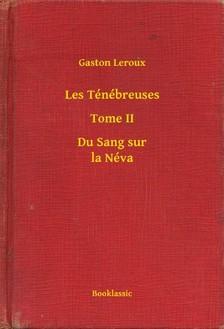 Gaston Leroux - Les Ténébreuses - Tome II - Du Sang sur la Néva [eKönyv: epub, mobi]