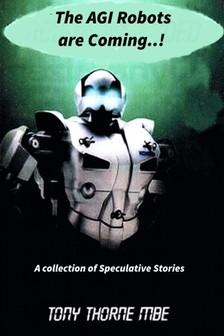 MBE Tony Thorne - The AGI Robots are Coming [eKönyv: epub, mobi]
