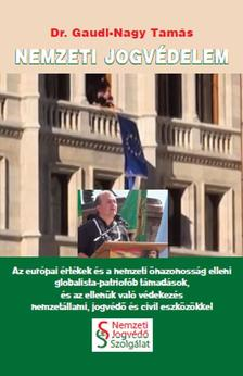 dr. Gaudi-Nagy Tamás - Nemzeti jogvédelem - Az európai értékek és a nemzeti önazonosság elleni globalista-patriofób támadások, és az ellenük való védekezés nemzetállami, jog
