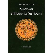Paksa Katalin - Magyar népzenetörténet (Ötödik, javított kiadás)