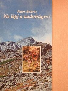 Pajor András - Ne lépj a vadvirágra! [antikvár]