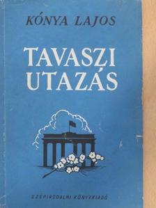 Kónya Lajos - Tavaszi utazás [antikvár]