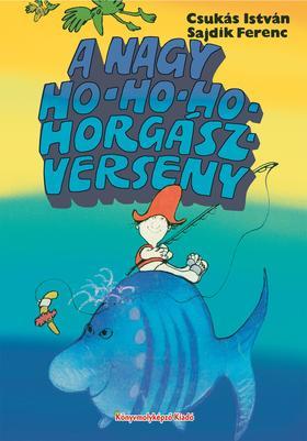 CSUKÁS ISTVÁN - A nagy Hohoho-horgászverseny - KEMÉNY BORÍTÓS