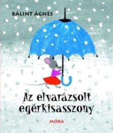 Bálint Ágnes - Az elvarázsolt egérkisasszony (5.kiadás)
