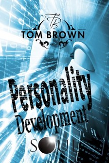 Brown Tom - Stages of Personality Development - Self Esteem, Goal Setting, Reverse Psychology, Social Psychology, Free Souls [eKönyv: epub, mobi]