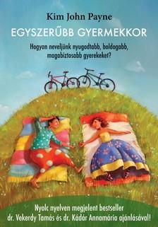 Kim John Payne - Egyszerűbb gyermekkor - Hogyan neveljünk nyugodtabb, boldogabb, magabiztosabb gyerekeket? [eKönyv: epub, mobi]