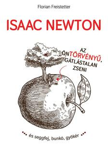 Florian Freistetter - Isaac Newton az öntörvényű, gátlástalan zseni