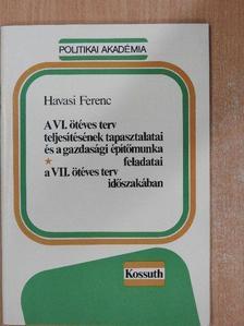 Havasi Ferenc - A VI. ötéves terv teljesítésének tapasztalatai és a gazdasági építőmunka feladatai a VII. ötéves terv időszakában [antikvár]
