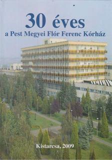 Dr. Becske Miklós, Dr. Bonta László, Kis beatrix - 30 éves a Pest Megyei Flór Ferenc Kórház [antikvár]
