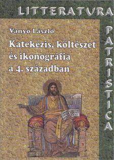 Vanyó László - Katekézis, költészet és ikonográfia a 4. században [antikvár]