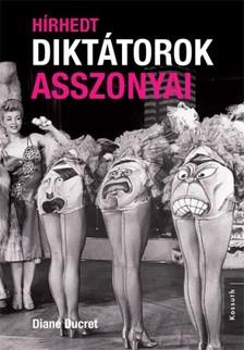 Diane Ducret - Hírhedt diktátorok asszonyai [eKönyv: epub, mobi]