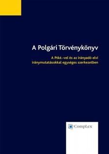 Dániel (szerk.) Aszalós - A Polgári Törvénykönyv - A Ptké.-vel és az irányadó elvi iránymutatásokkal egységes szerkezetben [eKönyv: epub, mobi]