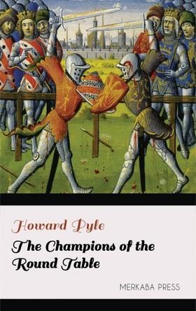 Howard Pyle - The Champions of the Round Table [eKönyv: epub, mobi]