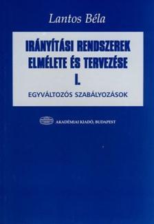 LANTOS BÉLA - Irányítási rendszerek elmélete és tervezése I.