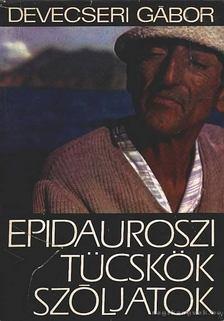 Devecseri Gábor - Epidauroszi tücskök, szóljatok [antikvár]