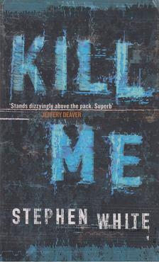 Stephen White - Kill Me [antikvár]