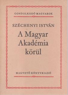 SZÉCHENYI ISTVÁN - A Magyar Akadémia körül [antikvár]