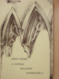 Nagy Csaba - A házban/Balladás/Tündérszikla (dedikált példány) [antikvár]