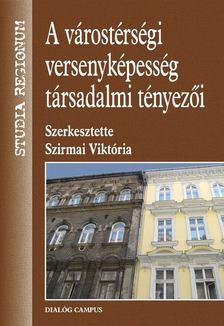 Szirmai Viktória - A várostérségi versenyképesség társadalmi tényezői [antikvár]