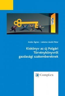 Lakatos László Péter Andor Ágnes - - Kiskönyv az új Polgári Törvénykönyvről gazdasági szakembereknek [eKönyv: epub, mobi]
