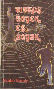 Szabó Károly - Titkos ügyek és ágyak [antikvár]