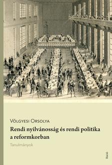 Völgyesi Osrolya - Rendi nyilvánosság és rendi politika a reformkorban