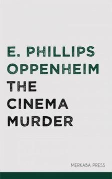 OPPENHEIM, E. PHILLIPS - The Cinema Murder [eKönyv: epub, mobi]