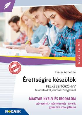 FRÁTER ADRIENNE - MS-2375U Érettségire készülök - Magyar nyelv és irodalom - Középszint - Felkészítőkönyv (Digitális hozzáféréssel)