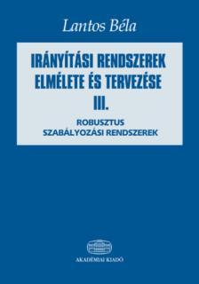 LANTOS BÉLA - Irányítási rendszerek elmélete és tervezése. III.