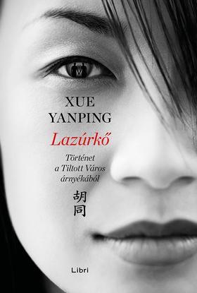Xue Yanping - Lazúrkő- Történet a Tiltott Város árnyékából
