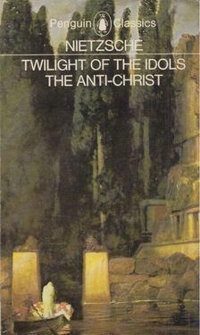 NIETZSCHE - The Twilight of the Idols / The Anti-Christ [antikvár]