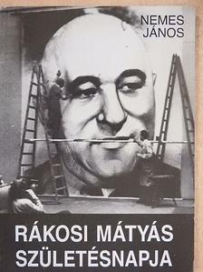 Nemes János - Rákosi Mátyás születésnapja [antikvár]