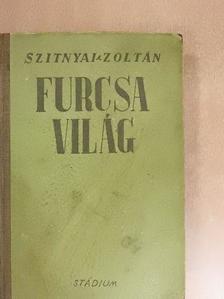 Szitnyai Zoltán - Furcsa világ [antikvár]