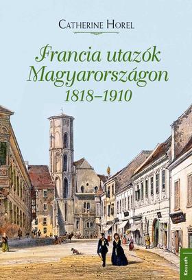 Catherine Hore - Francia utazók Magyarországon 1818 - 1910