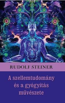 Rudolf Steiner - A szellemtudomány és a gyógyítás művészete