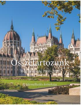 Bencsik András szerkesztő - Összetartozunk - Magyarország 2010-2020