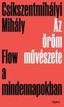 Csíkszentmihályi Mihály - Az öröm művészete - Flow a mindennapokban [eKönyv: epub, mobi]