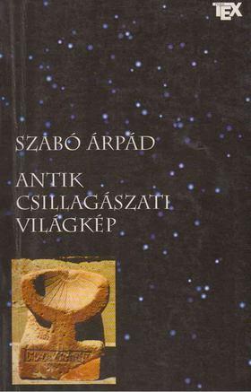 SZABÓ ÁRPÁD - Antik csillagászati világkép [antikvár]