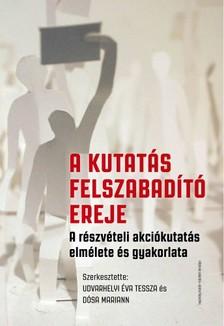 (szerk.) Udvarhelyi Éva Tessza-Dósa Mariann - A kutatás felszabadító ereje. A részvételi akciókutatásról elméletben és gyakorlatban  [eKönyv: epub, mobi]