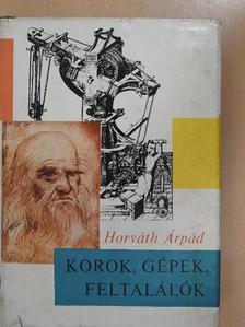Horváth Árpád - Korok, gépek, feltalálók [antikvár]