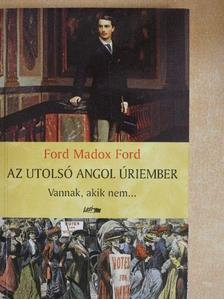 Ford Madox Ford - Az utolsó angol úriember I. [antikvár]